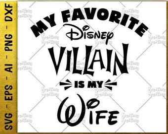 Disney Villain Wife SVG favorite disney villain is my wife Cut Files Design Cricut Silhouette Cameo Instant Download Vector PNG eps dxf svg
