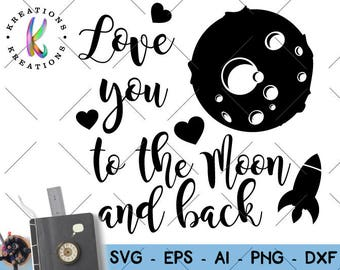 Love you to the moon and back SVG i love you to the moon and back svg Cuttable Cut Cutting  Cricut Silhouette Cameo Vector SVG dxf Png EPS
