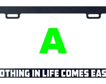 Nothing in life comes easy funny license plate frame tag holder decal sticker