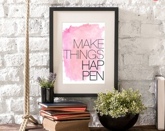 """Motivational quotes that are printable. Pink Watercolor home decor wall art inspirational quote """"Make Things Happen"""".  Digital art 