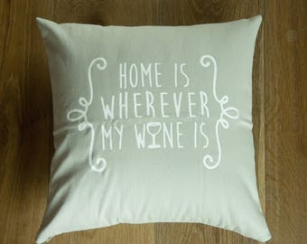 16x16 screen printed white and light gray throw pillow cover - Home is wherever my wine is