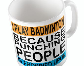 I PLAY BADMINTON because punching people is frowned upon Mug
