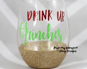 Drink Up Grinches Wine Glass/Holiday Wine Glass/Christmas Wine Glass/Funny Wine Glass/Glitter Dipped Wine Glass/Glitter Wine Glass/FunnyGIft
