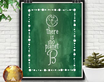 There Is No Planet B, Digital Print, Planet B, Earth Day, Environmentalist, Green Watercolor, Eco Friendly, Eco Print, Recycle, Earth Art
