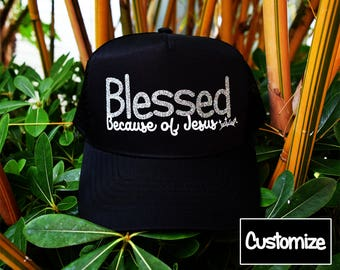 Blessed Because of Jesus Customizable Trucker Hat / mesh, Christian hat, Christian apparel, women's hat, women's trucker hat, Christian Cap