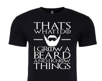 That's What I Do I Grow A Beard And I Know Things Shirt. Men's T-Shirt. Funny Men's Shirt. Beard Shirt. Funny Beard Shirt.