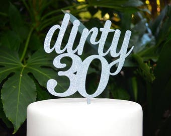 Dirty 30 Birthday Cake Topper - 30th Birthday Cake Topper - Assorted Colours