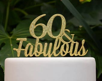 60 & Fabulous Birthday Cake Topper - 60th Birthday Cake Topper - Assorted Colours
