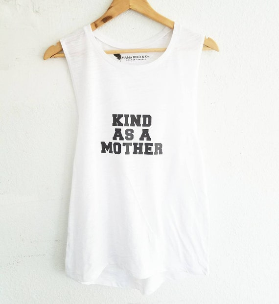 KIND AS A MOTHER Tank, Kind As A Mother, Kind Mother, Kindness Tshirt, Kinds Tees, Kindness Shirts