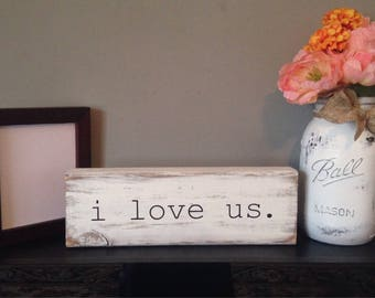 I love us - i love us wood sign - wood block - mantle sign - mantle block - wood sign - distressed wood sign - rustic wood sign - i love us
