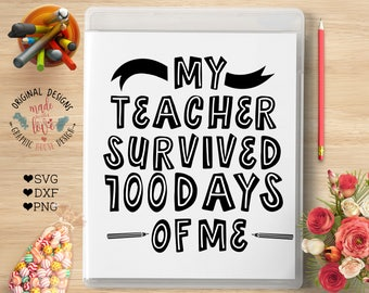 school svg, teaching svg, my teacher survived 100 days of me svg cutting file, graduation svg, student svg, learning svg, iron on, die cut