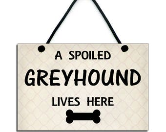 Handmade Wooden ' A Spoiled Greyhound Lives Here ' Hanging Sign 236
