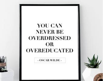 You Can Never Be Overdressed or Overeducated... Oscar Wilde Quote Print // Minimal // Fashion // Typography // Scandinavian // Quote