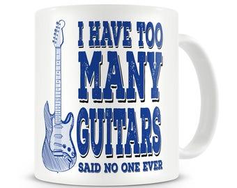 Guitarist Gift I Have Too Many Guitars Said No One Ever Mug Guitar Mug Bass Guitar Gift For Guitarist Guitar Player Gift Bass Player Mug