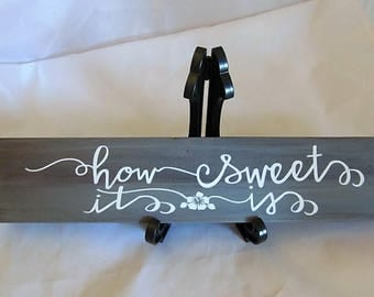 "Wood Sign say's, ""How Sweet It Is"" Rustic, Distressed. makes a great gift! size.. 13.5"" X 3"" , Great Gift for someone you know!"