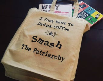 Womens March Bag, Feminist Gift, I Just Want To Drink Coffee, Smash the Patriarchy, Anti Trump, Feminist Coffee Lover, Feminist Tote Bag