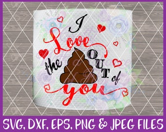 I Love The Poo Out Of You SVG Poop SVG Toilet Paper SVG Funny Gift Svg Gag Gift Svg Funny Toilet Paper Svg Dxf Eps Png Jpg Digital Download