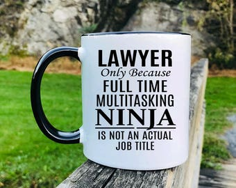 Lawyer Only Because Full Time Multitasking Ninja... - Mug - Lawyer Gift - Gift For Lawyer - Lawyer Mug