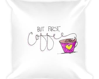 But First Coffee | Square Pillow 18x18 | Hand-drawn design | Cute coffee pillow | Love Coffee | Need Coffee | Washable Pillow Case | Decor