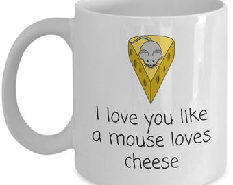 Cute Love Mug - Anniversary Gift Idea - Birthday Present For Loved One - Valentine's Day - Like A Mouse Loves Cheese - Cheese Lover