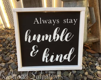 Always stay Humble & Kind Sign | Humble, Inspirational, best friend gift, gift for her, humble and kind sign, stay humble, humble and kind