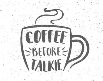 Coffee before Talkie svg Coffee svg Cup of Coffee svg file Coffee svg file Coffee cut file Lover Coffee Svg Silhouette SVG File Cricut Svg
