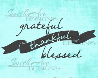 Grateful Thankful Blessed SVG File, Thanksgiving, Fall, Quote Cut File, Silhouette or Cricut File, Vinyl Cut File