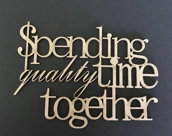 "Laser cut Chipboard ""spending quality time together"""