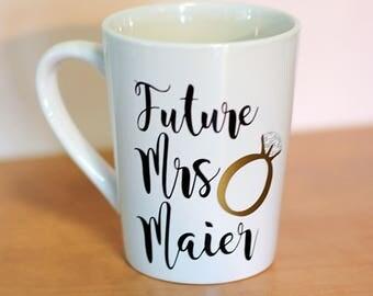 Mrs mug, Future Mrs Mug, Future Mrs, Personalized Engagement Gift, Bride to be gift, Engagement mug, Engaged coffee cup