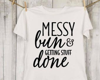 Messy bun & Getting stuff done T-Shirt