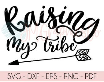 Raising My Tribe svg, eps, png, cricut, cameo, scan N cut, cut file, family svg, arrow svg, tribal svg, boho svg, mom quote svg, mom svg