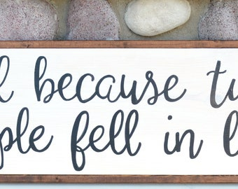All Because Two People Fell In Love - Farmhouse Sign