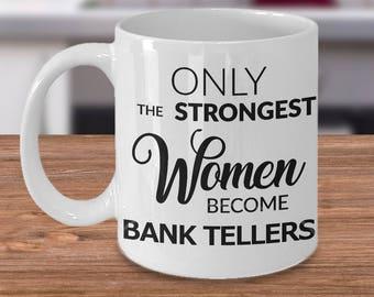Bank Teller Mug - Bank Teller Gifts - Only the Strongest Women Become Bank Tellers Coffee Mug