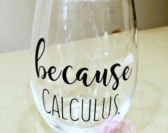 Because Calculus Dental Hygiene Stemless Wine Glass Hygienist RDH Gift for Hygienist Scalers