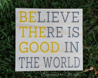 """Wooden sign """"Believe There Is Good In The World"""" Be the Good, solid wood hanging sign, wall art"""