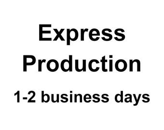 EXPRESS PRODUCTION  1-2 Business Days