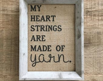 My heart strings are made of yarn. 5x7 burlap print