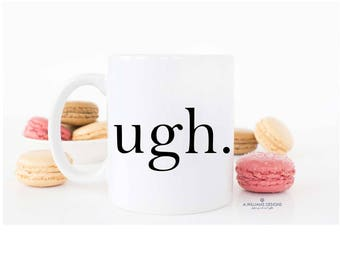 Coffee Mug|Ugh Mug|funny mug|unique mug|funny quote mug|funny coffee mug|teachers gift|best friend gift|coffee drinker| 11oz white&pink mug