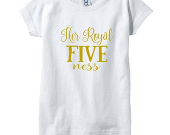 Fifth Birthday Shirt|Her Royal Fiveness Shirt|Toddler shirt|Girls Shirt|Five Year Old Tee|Custom Shirt|Birthday Girl Shirt|Girls Shirt