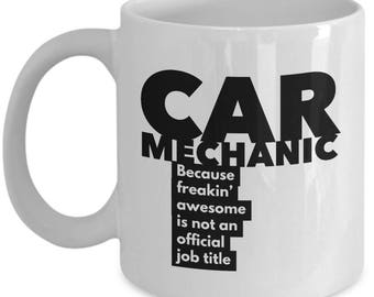 Car Mechanic because freakin' awesome is not an official job title - Unique Gift Coffee Mug