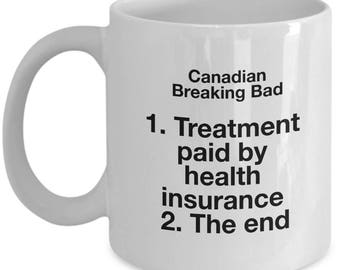 Breaking Bad Coffee Mug - Canadian Breaking bad 1. Treatment paid by health insurance 2. The end