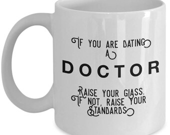 if you are dating a Doctor raise your glass. if not, raise your standards - Cool Valentine's Gift