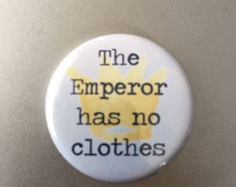 "1.25 button ""The emperor has no clothes""  The truth needs to be heard!"