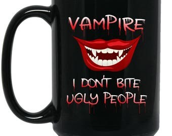 Funny Vampire Mug - I Don't Bite Ugly People - Big Coffee Mug 15oz | Cute Scary gifts, Cute Coffe Cup, Funny Halloween Gifts, quotes