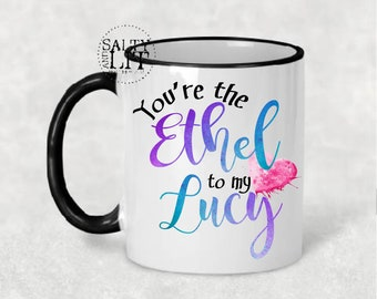 You're the Lucy to My Ethel Mug, I Love Lucy Fan Best Friend Cup,i love lucy mug,i love lucy gift,best friend gift,bff mug,friendship gift