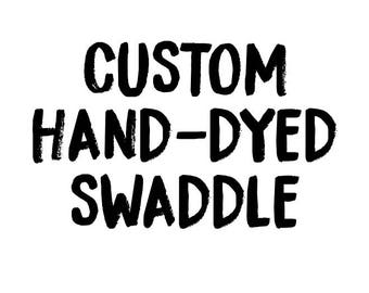 Custom Hand-Dyed Swaddle