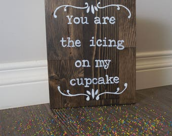 You are the icing on my cupcake Sign