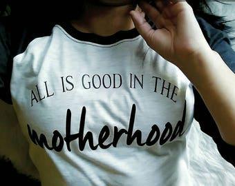 All is good in the motherhood shirt, women's shirt, raglan shirt