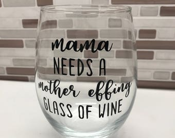 Mama needs a mother effing glass of wine. Stemless wine glass