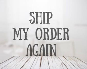 Ship my order again